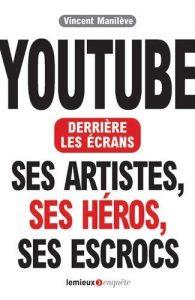 YouTube derrière les écrans. Ses artistes, ses héros, ses escrocs